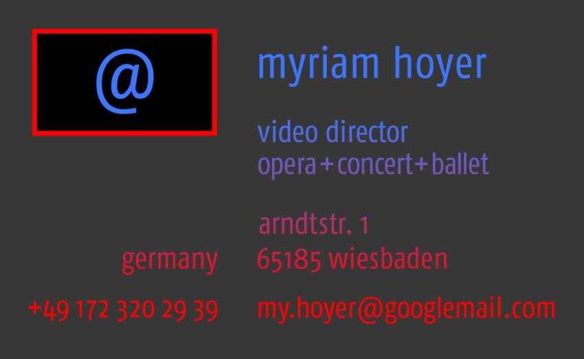 Myriam Hoyer · video director opera+concert+ballet · Arndtstr. 1· 65185 Wiesbaden Germany